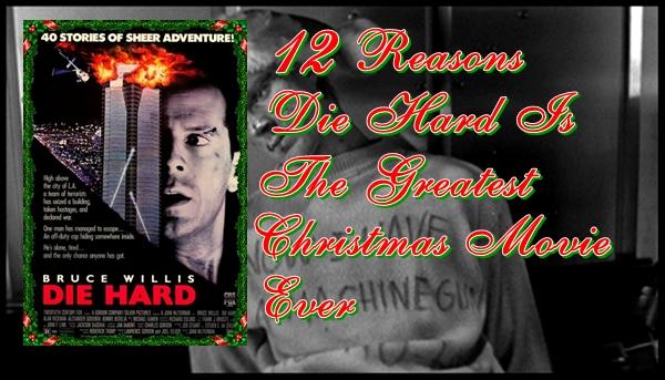The Man Movie Encyclopedia: 12 Reasons Die Hard Is The Greatest Christmas Movie Ever | 411MANIA